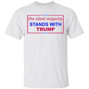 The Silent Majority Stands With Trump T-Shirt