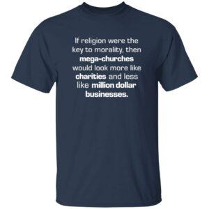 If Religion Were Key To Morality Then Mega-Churches Shirt Rbisrb If Religion Were Key To Morality Then Mega-Churches Shirt Hoodie Sweatshirt